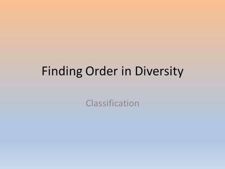 Finding Order in Diversity Classification. Why do we need to classify? Imagine a store…..how do you know where to find the milk or the cereal? Are they.