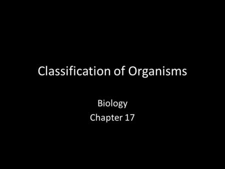 Classification of Organisms Biology Chapter 17. Classifying Organisms Taxonomy: the science of describing, naming, and classifying organisms – Taxon: