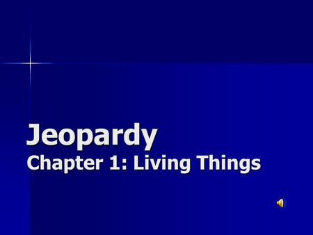 Jeopardy Chapter 1: Living Things Vocab Living Things Redi or Pasteur? Domains & Kingdoms ClassificationMiscellaneous 200 400 600 800 1000 FINAL JEOPARDY.