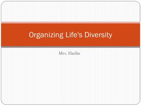 Mrs. Harlin Organizing Life's Diversity. 3.5 Analyze how classification systems are developed upon speciation. 3.5.1 Explain the historical development.