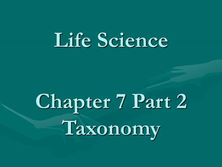 Life Science Chapter 7 Part 2 Taxonomy. Taxonomy The classification of living things into groups called Taxons Aristotle classified as to the area they.