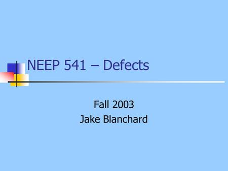 NEEP 541 – Defects Fall 2003 Jake Blanchard. Outline Irradiation Induced Defects Definitions Particles Cascades Depleted zones Thermal Spikes.