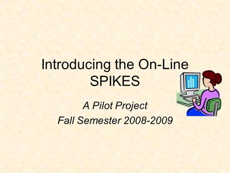 Introducing the On-Line SPIKES A Pilot Project Fall Semester 2008-2009.