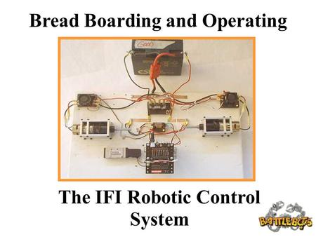 Bread Boarding and Operating The IFI Robotic Control System.