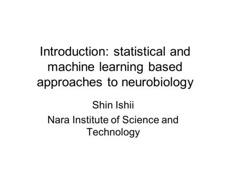 Shin Ishii Nara Institute of Science and Technology