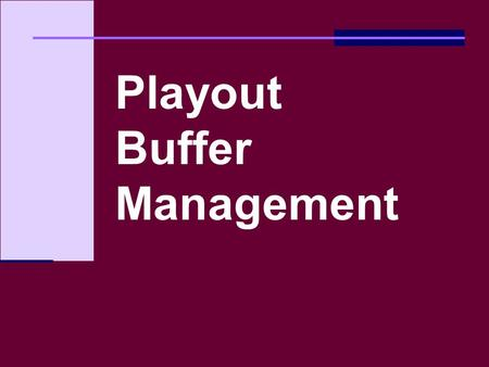 1 NUS.SOC.CS5248 OOI WEI TSANG Playout Buffer Management.