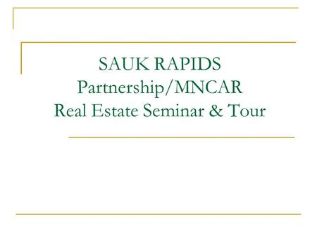 SAUK RAPIDS Partnership/MNCAR Real Estate Seminar & Tour.