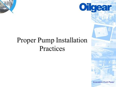 Innovative Fluid Power Proper Pump Installation Practices.