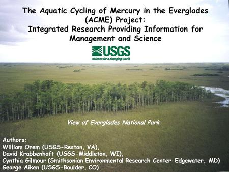 The Aquatic Cycling of Mercury in the Everglades (ACME) Project: Integrated Research Providing Information for Management and Science Authors: William.