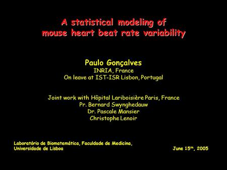 A statistical modeling of mouse heart beat rate variability Paulo Gonçalves INRIA, France On leave at IST-ISR Lisbon, Portugal Joint work with Hôpital.