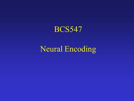 BCS547 Neural Encoding.