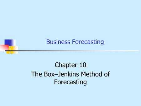 Business Forecasting Chapter 10 The Box–Jenkins Method of Forecasting.