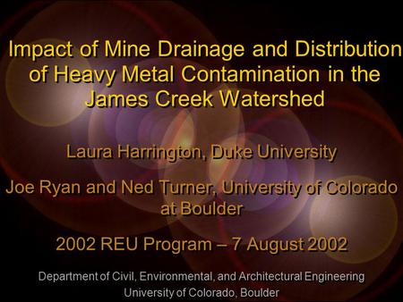 Impact of Mine Drainage and Distribution of Heavy Metal Contamination in the James Creek Watershed Laura Harrington, Duke University Joe Ryan and Ned Turner,