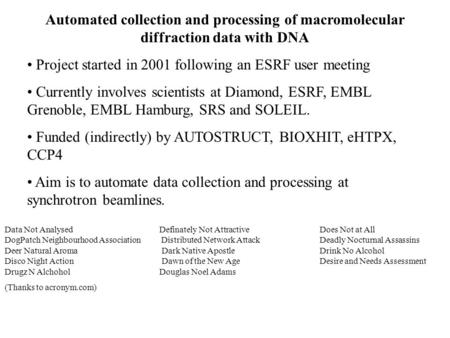 Automated collection and processing of macromolecular diffraction data with DNA Project started in 2001 following an ESRF user meeting Currently involves.