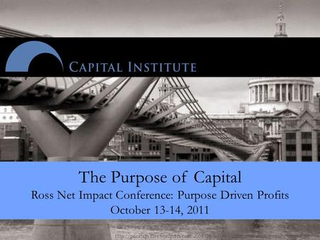 The Purpose of Capital Ross Net Impact Conference: Purpose Driven.