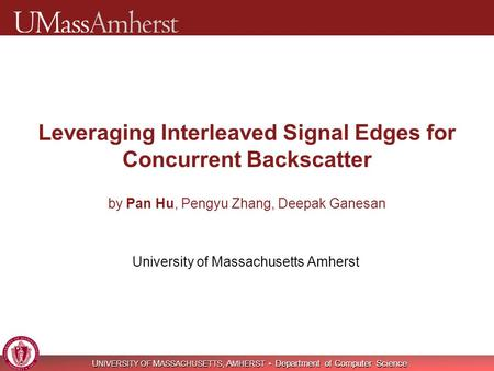 U NIVERSITY OF M ASSACHUSETTS, A MHERST Department of Computer Science Leveraging Interleaved Signal Edges for Concurrent Backscatter by Pan Hu, Pengyu.