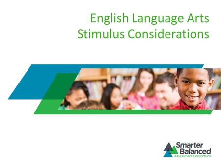 English Language Arts Stimulus Considerations. Stimulus Materials Provide context, set up the prompt Text, audio or video recordings, visual aids Complete.