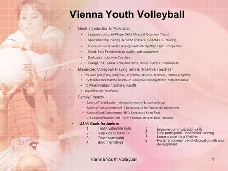 Vienna Youth Volleyball Great Introduction to Volleyball League-sponsored Player Skills Clinics & Coaches Clinics Sportsmanship Pledge Required (Players,