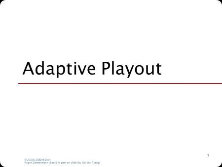 NUS.SOC.CS5248-2014 Roger Zimmermann (based in part on slides by Ooi Wei Tsang) 1 Adaptive Playout.