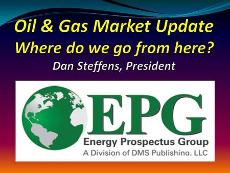Energy Prospectus Group Founded in 2001 Current Membership is 530 We have members in 38 states and eight countries ~ 60% of our members live in Texas.