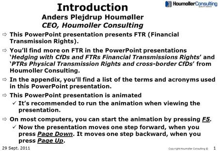 Copyright Houmoller Consulting © Introduction Anders Plejdrup Houmøller CEO, Houmoller Consulting ðThis PowerPoint presentation presents FTR (Financial.