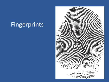 Fingerprints. Fingerprints – marks left behind when someone touches an object with their fingers. Impression left in something soft – soap, wet paint,