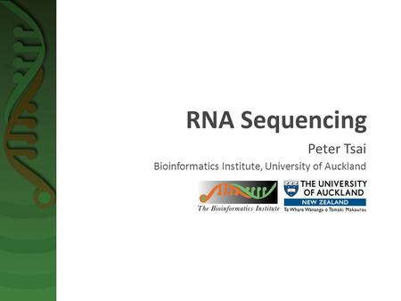 RNA Sequencing Peter Tsai Bioinformatics Institute, University of Auckland.