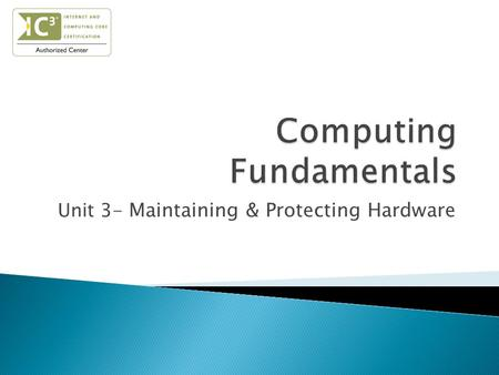Unit 3- Maintaining & Protecting Hardware.  Identify the importance of protecting computer hardware from theft and damage.  Explain how to protect data.