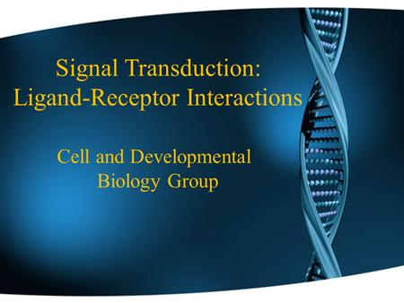 Signal Transduction: Ligand-Receptor Interactions Cell and Developmental Biology Group.