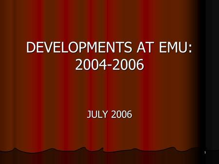 1 DEVELOPMENTS AT EMU: 2004-2006 JULY 2006. 2 CONTENTS Educational Reform Practices Educational Reform Practices Research Reform Practices Research Reform.