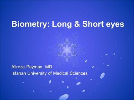 Biometry: Long & Short eyes Alireza Peyman, MD Isfahan University of Medical Sciences.