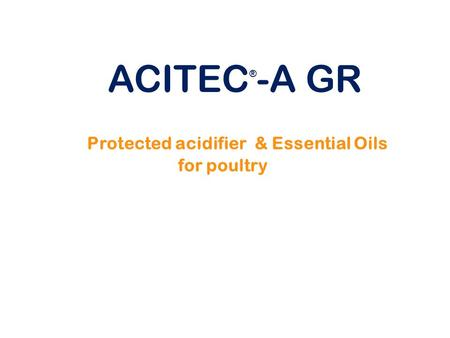 ACITEC®-A GR Protected acidifier & Essential Oils for poultry.