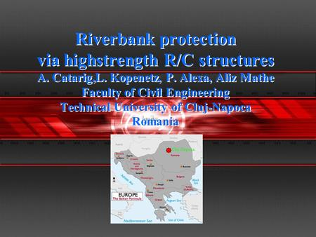 Riverbank protection via highstrength R/C structures A. Catarig,L. Kopenetz, P. Alexa, Aliz Mathe Faculty of Civil Engineering Technical University of.