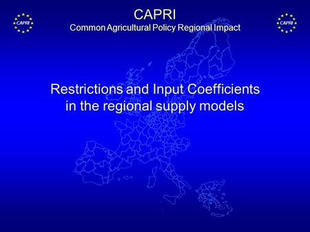 CAPRI Restrictions and Input Coefficients in the regional supply models CAPRI Common Agricultural Policy Regional Impact.