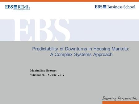 Predictability of Downturns in Housing Markets: A Complex Systems Approach Maximilian Brauers Wiesbaden, 15 June 2012.