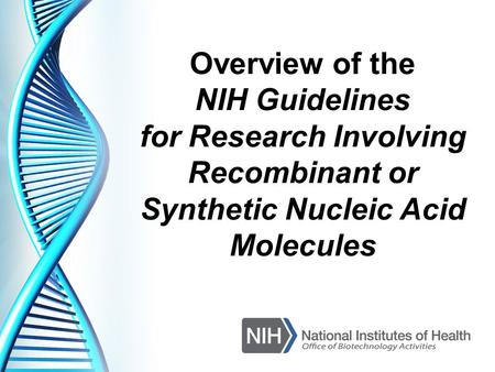 Overview of the NIH Guidelines for Research Involving Recombinant or Synthetic Nucleic Acid Molecules.