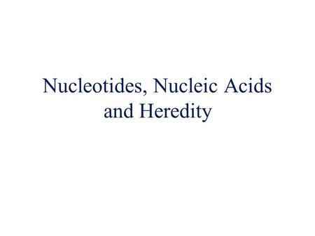 Nucleotides, Nucleic Acids and Heredity. Nucleic Acids  Introduction –Each cell has thousands of different proteins –Proteins made up from about 20 AA.