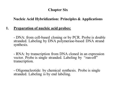 Chapter Six Nucleic Acid Hybridization: Principles & Applications 1.Preparation of nucleic acid probes: - DNA: from cell-based cloning or by PCR. Probe.