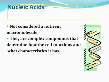 Nucleic Acids Not considered a nutrient macromolecule They are complex compounds that determine how the cell functions and what characteristics it has.