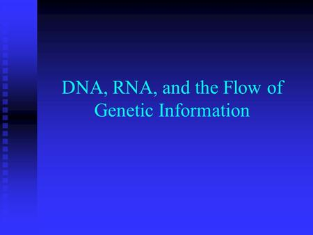 DNA, RNA, and the Flow of Genetic Information. Nucleic Acid Structure What structural features do DNA and RNA share? What structural features do DNA and.