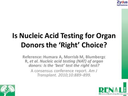 Is Nucleic Acid Testing for Organ Donors the 'Right' Choice? Reference: Humara A, Morrisb M, Blumbergc R, et al. Nucleic acid testing (NAT) of organ donors: