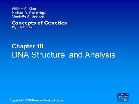 William S. Klug Michael R. Cummings Charlotte A. Spencer Concepts of Genetics Eighth Edition Chapter 10 DNA Structure and Analysis Copyright © 2006 Pearson.