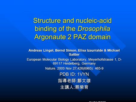 Structure and nucleic-acid binding of the Drosophila Argonaute 2 PAZ domain Andreas Lingel, Bernd Simon, Elisa Izaurralde & Michael Sattler European Molecular.