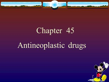 Chapter 45 Antineoplastic drugs.