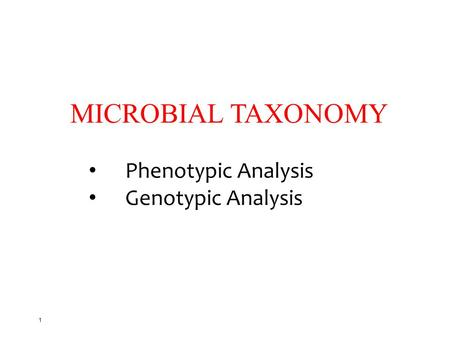 MICROBIAL TAXONOMY Phenotypic Analysis Genotypic Analysis.