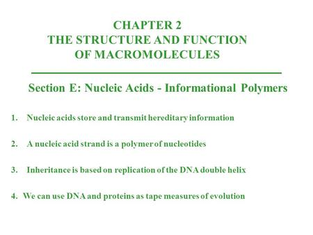 CHAPTER 2 THE STRUCTURE AND FUNCTION OF MACROMOLECULES Section E: Nucleic Acids - Informational Polymers 1.Nucleic acids store and transmit hereditary.