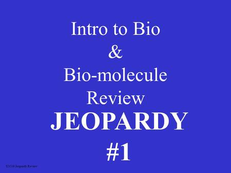 Intro to Bio & Bio-molecule Review JEOPARDY #1 S2C06 Jeopardy Review.