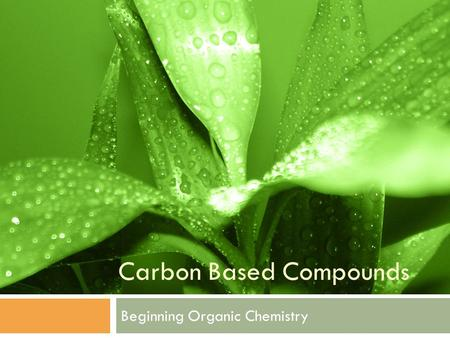 Carbon Based Compounds Beginning Organic Chemistry.