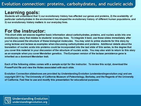Evolution connection: proteins, carbohydrates, and nucleic acids Learning goals: Students will understand that 1) our evolutionary history has affected.