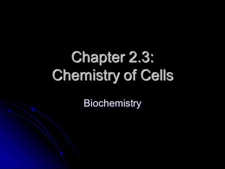 Chapter 2.3: Chemistry of Cells